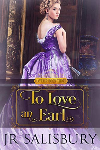 To Love An Earl (Mayfair Book 3)  J R Salisbury