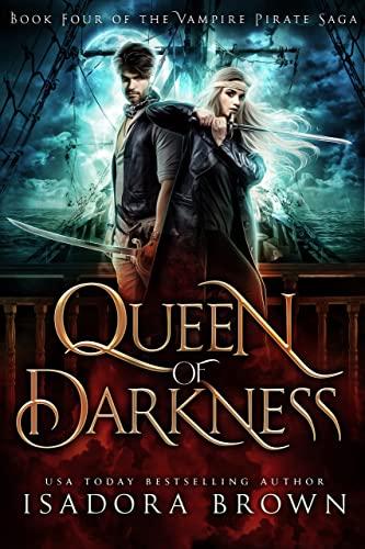 Queen of Darkness (The Vampire Pirate Saga Book 4)   Isadora Brown and Rebecca Hamilton