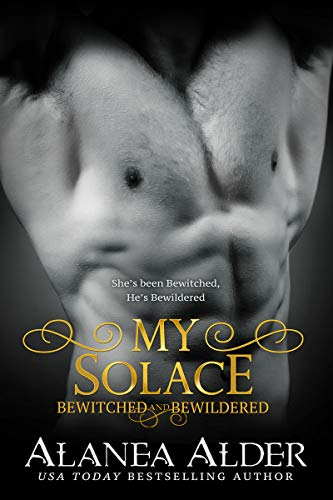 My Solace (Bewitched and Bewildered Book 11)  Alanea Alder