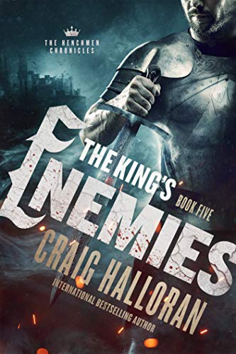 The King's Enemies: The Henchmen Chronicles - Book 5  Craig Halloran