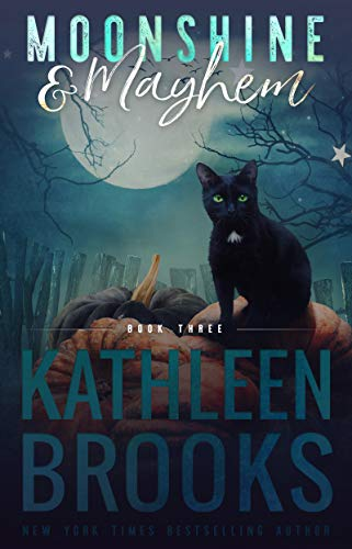 Moonshine & Mayhem: Moonshine Hollow #3  Kathleen Brooks