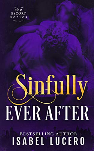 Sinfully Ever After (The Escort Series Book 4)  Isabel Lucero