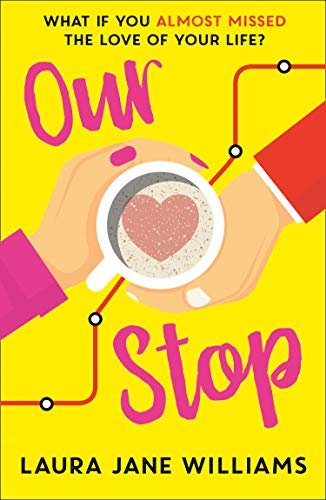 Our Stop: Hilarious, heartwarming romance – this is THE new romcom you need to read in 2019  Laura Jane Williams