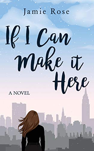 If I Can Make It Here: A Novel  Jamie Rose