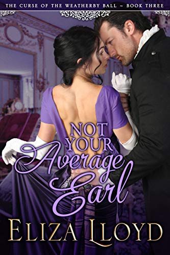 Not Your Average Earl (The Curse of the Weatherby Ball Book 3)  Eliza Lloyd