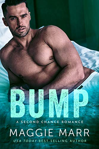 Bump: A Secret Pregnancy Second Chance Alpha Bad-Boy Romance  Maggie Marr