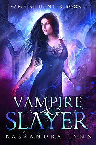 Vampire Slayer (Vampire Hunter Book 5)  Kassandra Lynn