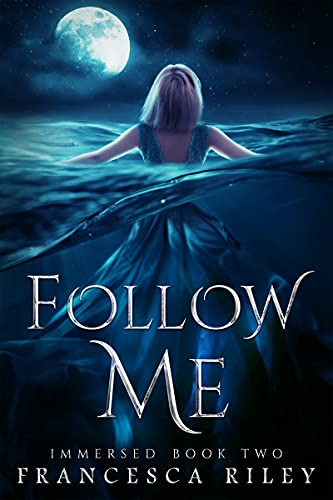 Follow Me (Immersed Book 2)  Francesca Riley