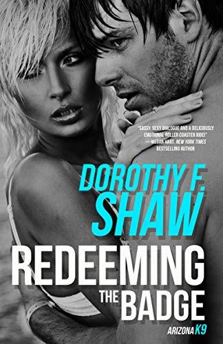Redeeming the Badge (Arizona K9 Book 2)  Dorothy F. Shaw