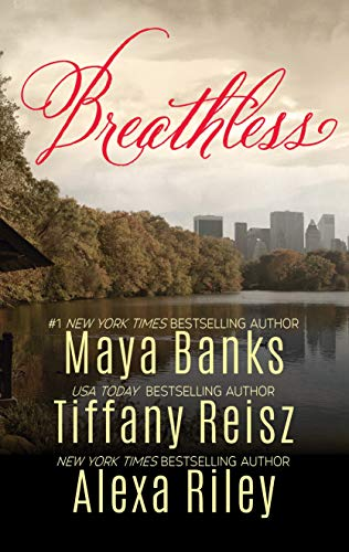 Breathless: A Collection of Passionate Romances  Maya Banks, Tiffany Reisz, Alexa Riley