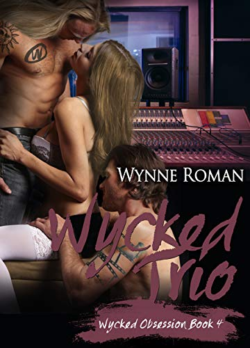 Wycked Trio (Wycked Obsession Book 4)   Wynne Roman