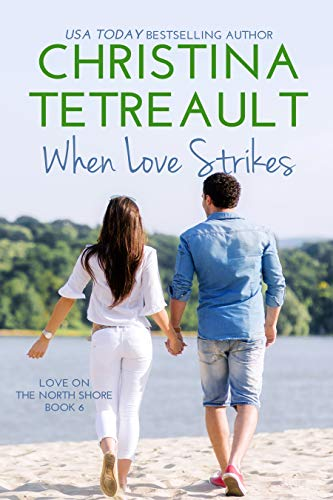When Love Strikes (Love On The North Shore Book 6)  Christina Tetreault