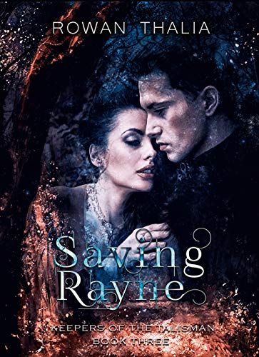 Saving Rayne (Keepers of the Talisman Book 3)   Rowan Thalia