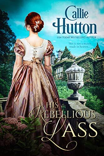 His Rebellious Lass (Scottish Hearts Book 1)  Callie Hutton