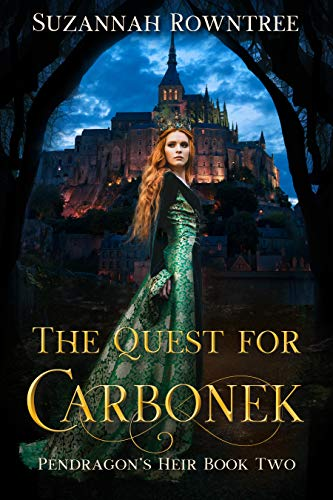 The Quest for Carbonek (Pendragon's Heir Book 2)   Suzannah Rowntree