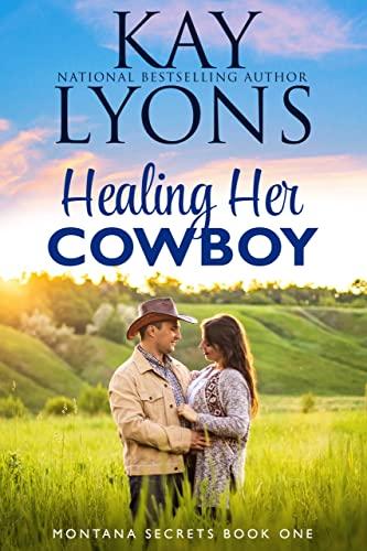 Healing Her Cowboy (Montana Secrets Book 1)  Kay Lyons