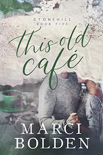 This Old Cafe (Stonehill Series Book 5)   Marci Bolden