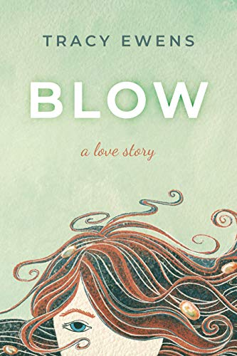 Blow: A Love Story   Tracy Ewens