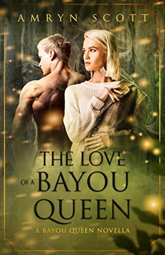 The Love of A Bayou Queen: A Bayou Queen Novella  Amryn Scott