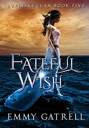 Fateful Wish (Lupinski Clan Book 5) Emmy Gatrell