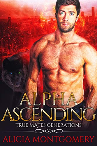 Alpha Ascending: True Mates Generations Book 3  Alicia Montgomery