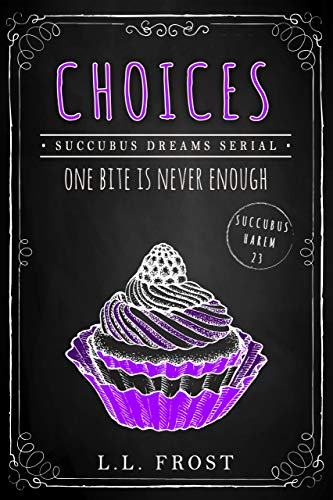 Choices: Succubus Dreams Serial (Succubus Harem Book 23)  L.L. Frost