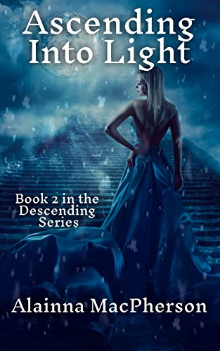 Ascending Into Light (Descending Series Book 2)  Alainna MacPherson