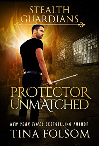 Protector Unmatched (Stealth Guardians Book 6)  Tina Folsom