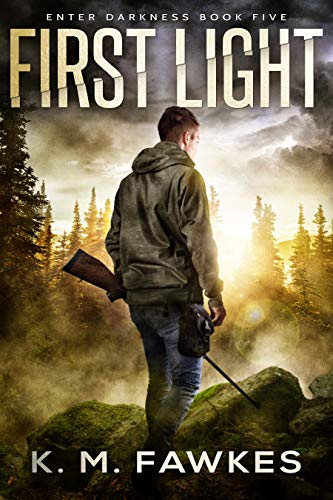First Light - An EMP Survival Novel (Enter Darkness Book 5)   K. M. Fawkes