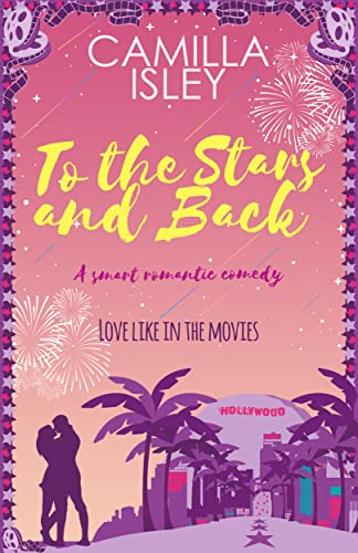 To the Stars and Back: A Glittering Romantic Comedy (First Comes Love Book 4)   Camilla Isley