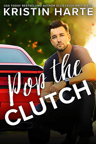 Pop The Clutch: A Second Gear Romance   Kristin Harte