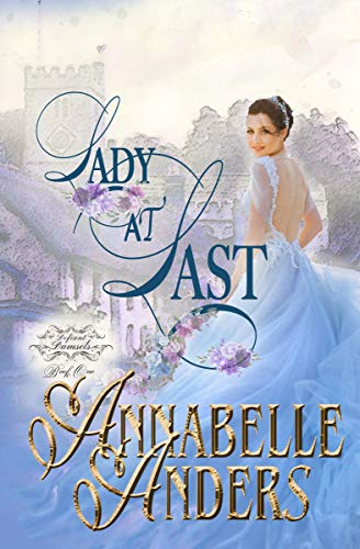 Lady At Last (Lord Love a Lady Book 4)   Annabelle Anders