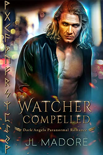 Watcher Compelled: Dark Angels Paranormal Romance (Watchers of the Gray Book 6)   JL Madore