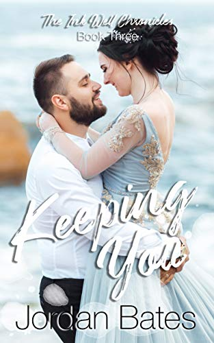Keeping You (The Ink Well Chronicles Book 3)  Jordan Bates