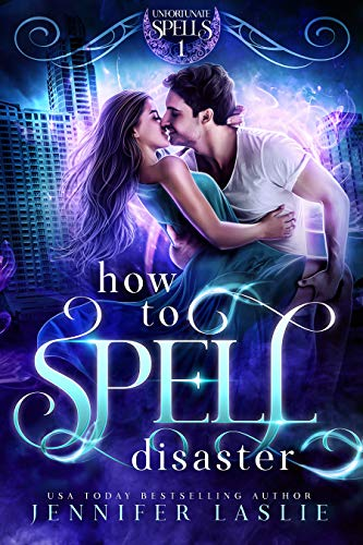 How to Spell Disaster (Unfortunate Spells Book 1)  Jennifer Laslie
