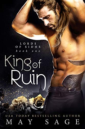 King of Ruin: A Fantasy Romance (Lords of Sidhe Book 1)   May Sage