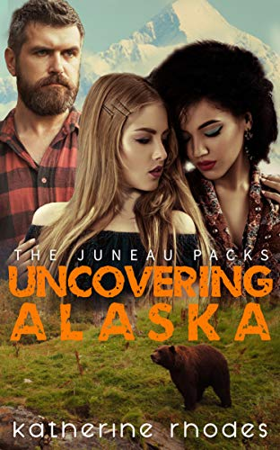 Uncovering Alaska (The Juneau Packs Book 4)  Katherine Rhodes