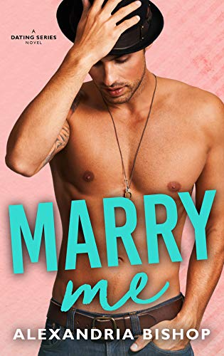 Marry Me: An Older Brother's Best Friend Standalone Romance  Alexandria Bishop
