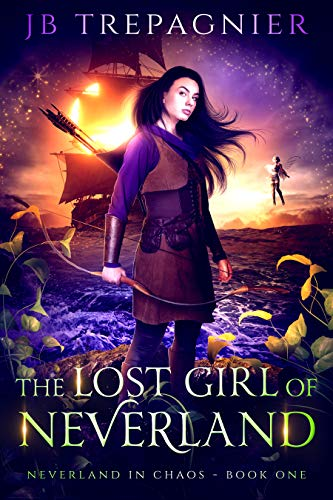 The Lost Girl of Neverland (Neverland in Chaos Book 1) JB Trepagnier