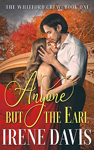Anyone But the Earl (The Whitford Crew Book 1) Irene Davis