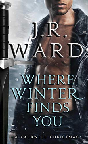 Where Winter Finds You: A Caldwell Christmas (The Black Dagger Brotherhood series J.R. Ward
