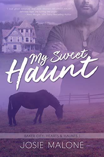 My Sweet Haunt (Baker City: Hearts & Haunts Book 1)  Josie Malone