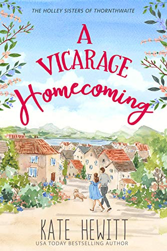 A Vicarage Homecoming (The Holley Sisters of Thornthwaite Book 4) Kate Hewitt