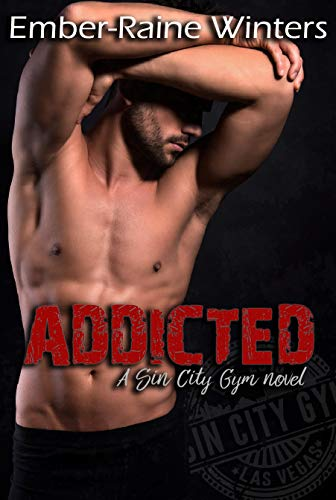 Addicted (Sin City Gym Book 2)  Ember-Raine Winters
