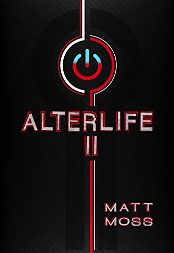 Alterlife II: A Suspenseful Technological Thriller  Matt Moss