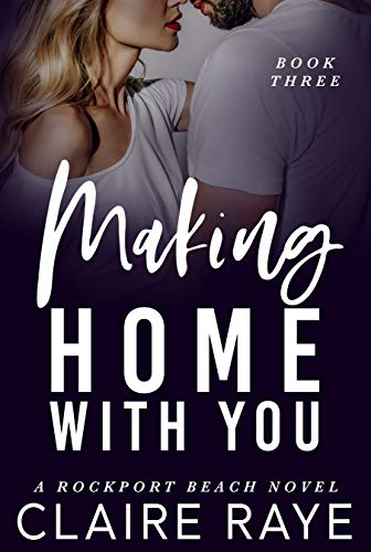 Making Home with You (The Rockport Beach Series Book 3)  Claire Raye
