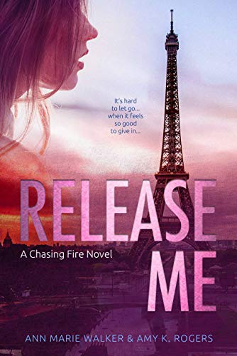 Release Me (Chasing Fire Book 2)  Ann Marie Walker and Amy K. Rogers