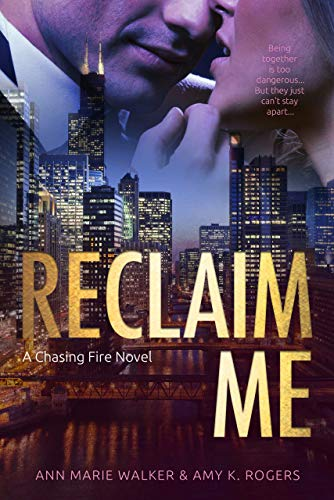 Reclaim Me (Chasing Fire Book 3)   Ann Marie Walker and Amy K. Rogers