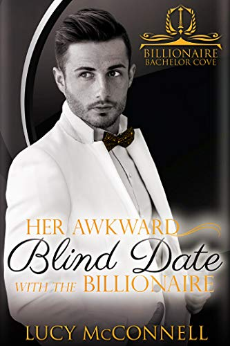 Her Awkward Blind Date with the Billionaire (Billionaire Bachelor Cove)  Lucy McConnell