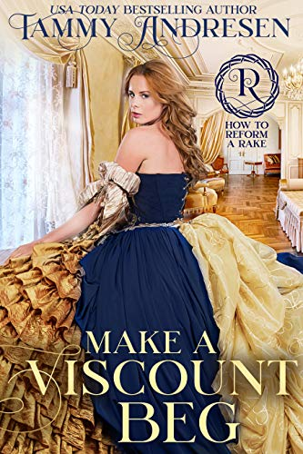 Make a Viscount Beg: Regency Romance (How to Reform a Rake Book 5)   Tammy Andresen